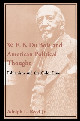 W.E.B. Du Bois and American Political Thought: Fabianism and the Color Line - Reed, Adolph L, Jr.