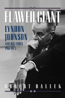 Flawed Giant: Lyndon Johnson and His Times 1961-1973 - Dallek, Robert (Preface by)
