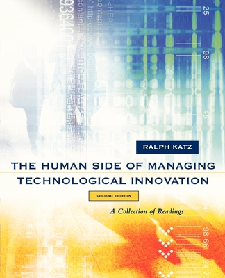 The Human Side of Managing Technological Innovation: A Collection of Readings - Katz, Ralph (Editor)