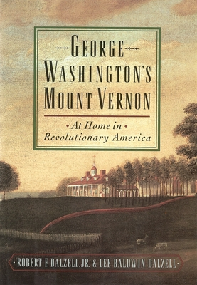 George Washington's Mount Vernon: At Home in Revolutionary America - Dalzell, Robert F, Jr., and Dalzell, Lee Baldwin