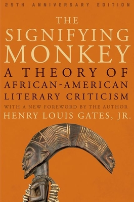 The Signifying Monkey: A Theory of African American Literary Criticism - Gates, Henry Louis, Professor, Jr.