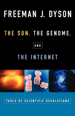 The Sun, the Genome, and the Internet: Tools of Scientific Revolutions - Dyson, Freeman J
