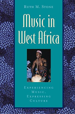 Music in West Africa: Experiencing Music, Expressing Culture - Stone, Ruth M