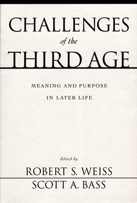 Challenges of the Third Age: Meaning and Purpose in Later Life - Weiss, Robert Stuart (Editor), and Bass, Scott A, Professor (Editor)