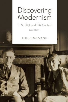 Discovering Modernism: T. S. Eliot and His Context - Menand, Louis, III