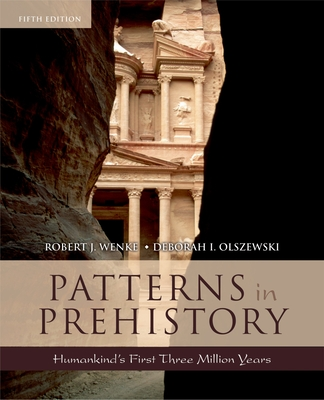 Patterns in Prehistory: Humankind's First Three Million Years - Wenke, Robert J, and Olszewski, Deborah I