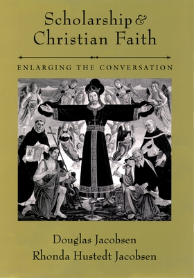 Scholarship and Christian Faith: Enlarging the Conversation - Jacobsen, Douglas G, and Jacobsen, Rhonda Hustedt, and Jacobsen, Douglas