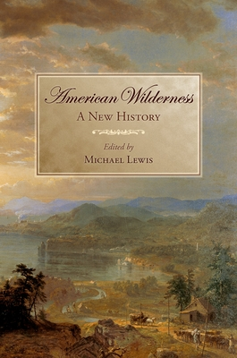 American Wilderness: A New History - Lewis, Michael (Editor)