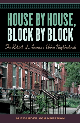 House by House, Block by Block: The Rebirth of America's Urban Neighborhoods - Von Hoffman, Alexander