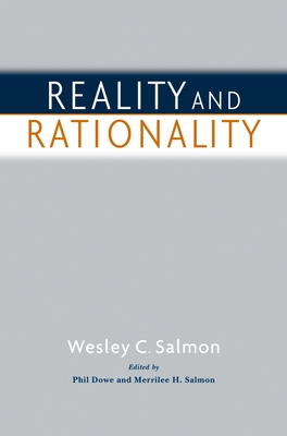 Reality and Rationality - Salmon, Wesley C, and Salmon, Merrilee H (Editor), and Dowe, Phil (Editor)