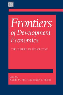Frontiers of Development Economics: The Future in Perspective - Stiglitz, Joseph E (Editor), and Meier, Gerald M (Editor), and Stern, Nicholas (Foreword by)