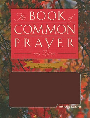 The Book of Common Prayer: And Administration of the Sacraments and Other Rites and Ceremonies of the Church - Episcopal Church (Creator)