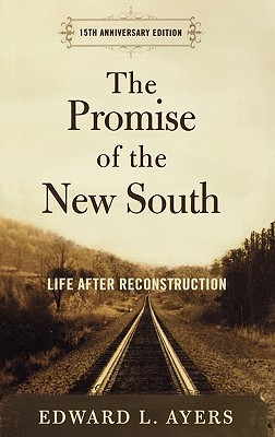 The Promise of the New South: Life After Reconstruction - Ayers, Edward L