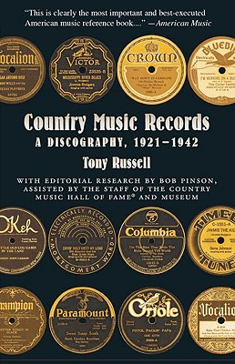 Country Music Records: A Discography, 1921-1942 - Russell, Tony, and Pinson, Bob (Editor)
