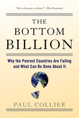 The Bottom Billion: Why the Poorest Countries Are Failing and What Can Be Done about It - Collier, Paul