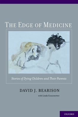 The Edge of Medicine: Stories of Dying Children and Their Parents - Bearison, David J, and Granowetter, Linda