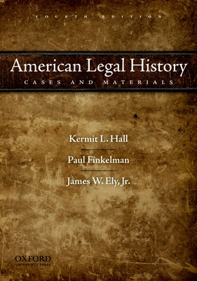 American Legal History: Cases and Materials - Hall, Kermit L, President, and Finkelman, Paul, and Ely, James W, Jr.