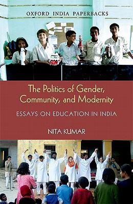 The Politics of Gender, Community, and Modernity: Essays on Education in India - Kumar, Nita