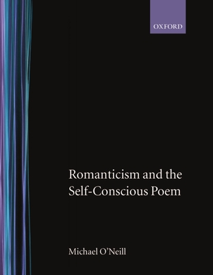 Romanticism and the Self-Conscious Poem - O'Neill, Michael