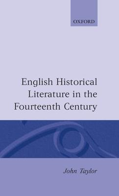 English Historical Literature in the Fourteenth Century - Taylor, John