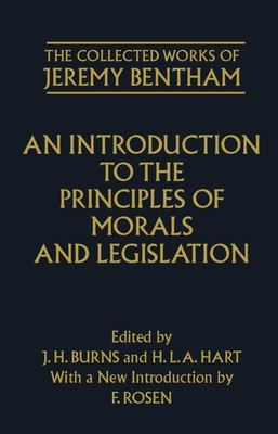 An Introduction to the Principles of Morals and Legislation - Burns, J H (Editor), and Bentham, Jeremy, and Hart, H L A (Editor)