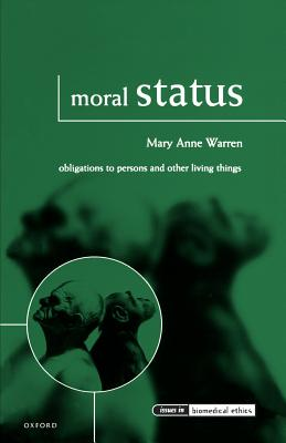 Moral Status: Obligations to Persons and Other Living Things - Warren, Mary Anne