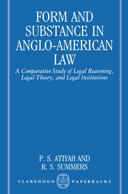 Form and Substance in Anglo-American Law: A Comparative Study in Legal Reasoning, Legal Theory, and Legal Institutions - Atiyah, Patrick S, and Summers, Robert S