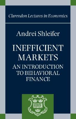 Inefficient Markets: An Introduction to Behavioral Finance - Shleifer, Andrei