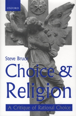 Choice and Religion: A Critique of Rational Choice Theory - Bruce, Steve, Professor, and Bruce, S