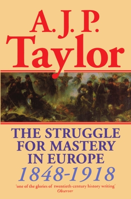 The Struggle for Mastery in Europe: 1848-1918 - Taylor, Alan J P, and Taylor, A J P