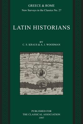 Latin Historians - Kraus, Christina Shuttleworth, and Woodman, A J, and C S, Kraus