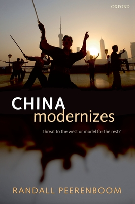 China Modernizes: Threat to the West or Model for the Rest? - Peerenboom, Randall
