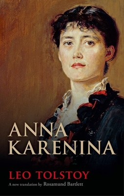 Anna Karenina - Tolstoy, Leo, and Bartlett, Rosamund (Translated by)