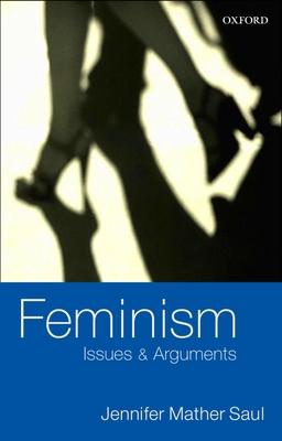 Feminism: Issues & Arguments - Saul, Jennifer