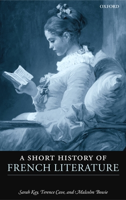 A Short History of French Literature - Kay, Sarah, and Cave, Terence, and Bowie, Malcolm, Master