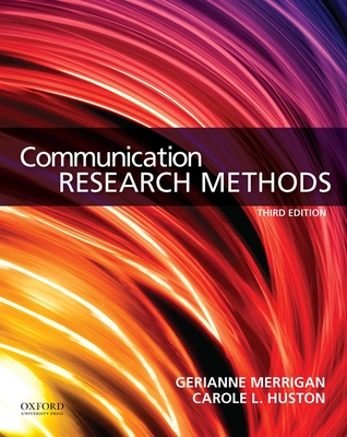 Communication Research Methods - Merrigan, Gerianne, and Huston, Carole Logan