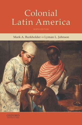 Colonial Latin America - Burkholder, Mark A, and Johnson, Lyman L