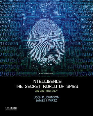 Intelligence: The Secret World of Spies: An Anthology - Johnson, Loch K, and Wirtz, James J