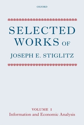 Selected Works of Joseph E. Stiglitz, Volume I: Information and Economic Analysis - Stiglitz, Joseph E