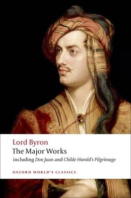 Lord Byron: The Major Works - Byron, George Gordon, Lord, and McGann, Jerome J (Editor)