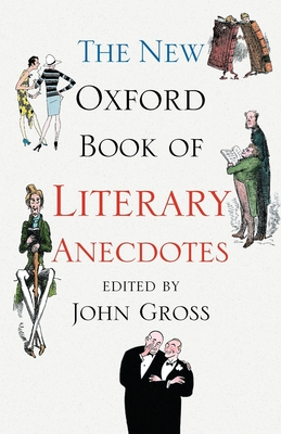 The New Oxford Book of Literary Anecdotes - Gross, John (Editor)