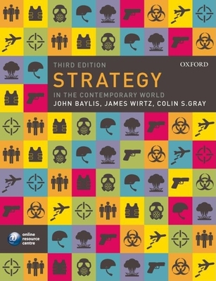 Strategy in the Contemporary World: An Introduction to Strategic Studies - Baylis, John, and Wirtz, James J, and Gray, Colin S