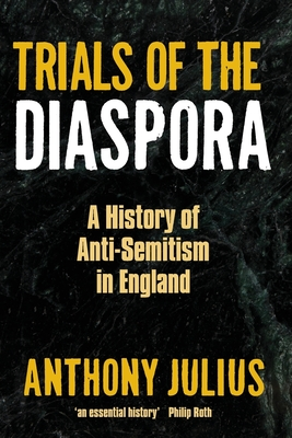 Trials of the Diaspora: A History of Anti-semitism in England - Julius, Anthony