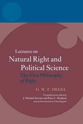 Hegel: Lectures on Natural Right and Political Science: The First Philosophy of Right - Stewart, J Michael (Translated by), and Hodgson, Peter C (Translated by), and Poggeler, Otto