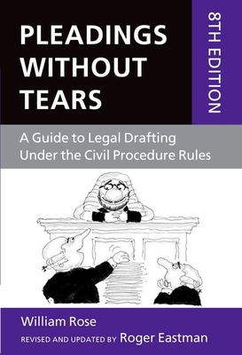 Pleadings without Tears: A Guide to Legal Drafting Under the Civil Procedure Rules - Eastman, Roger, and Rose, William