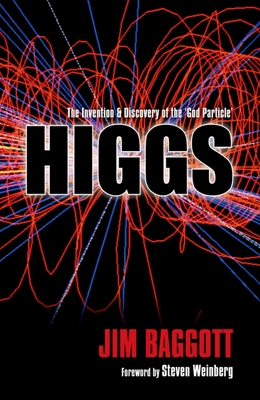Higgs: The Invention and Discovery of the 'God Particle' - Baggott, Jim, and Baggott, J E