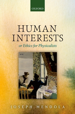 Human Interests: Or Ethics for Physicalists - Mendola, Joseph