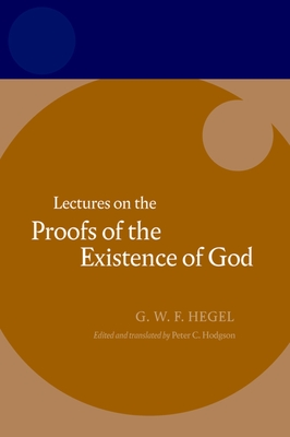 Hegel: Lectures on the Proofs of the Existence of God - Hegel, Georg Wilhelm Friedr, and Hodgson, Peter C (Translated by)