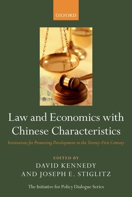 Law and Economics with Chinese Characteristics: Institutions for Promoting Development in the Twenty-First Century - Stiglitz, Joseph E., and Kennedy, David (Editor)