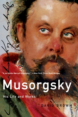 Musorgsky: His Life and Works - Brown, David